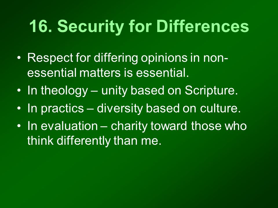 16. Security for Differences Respect for differing opinions in non- essential matters is essential.