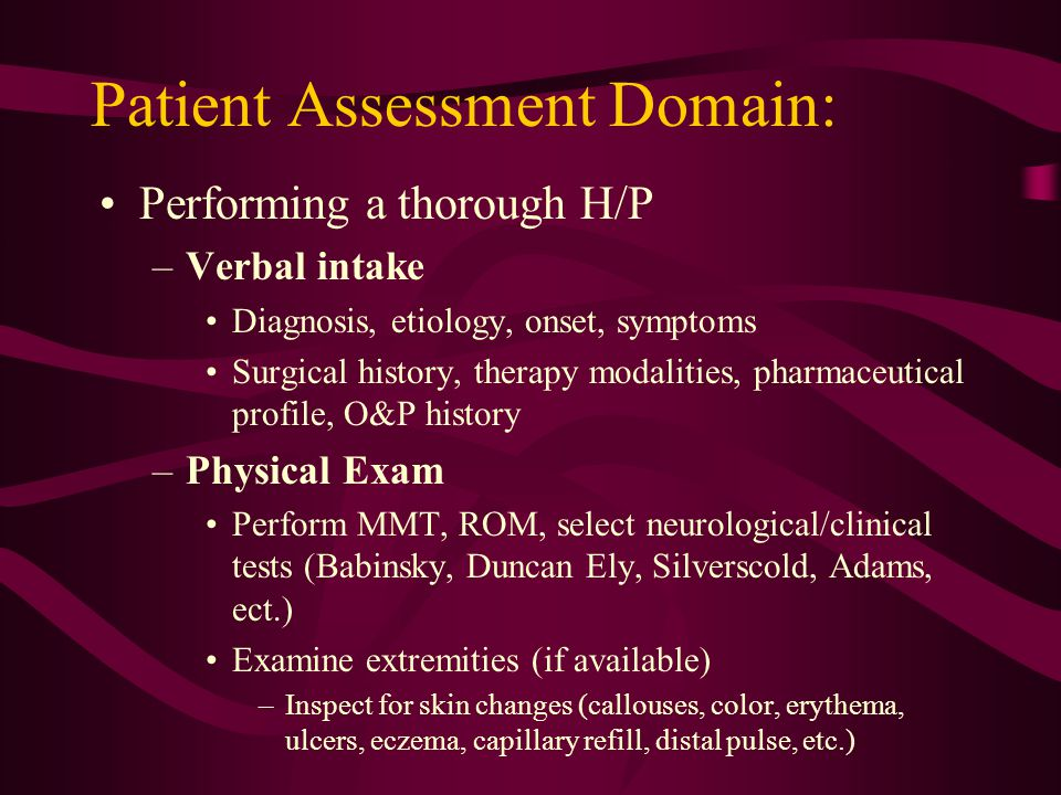 Patient Assessment Domain: Mark Appropriate Landmarks –Bony prominences, skin at risk Take & Record Appropriate Measurements –Linear, circumferential, angular Observe by Function Without Existing O/P System, If Possible –Static –Dynamic Review with Preceptor and Have Select Tests/Measurements Rechecked
