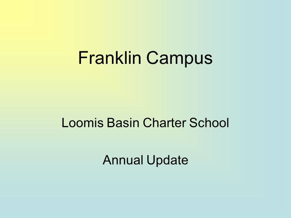 Franklin Campus Loomis Basin Charter School Annual Update