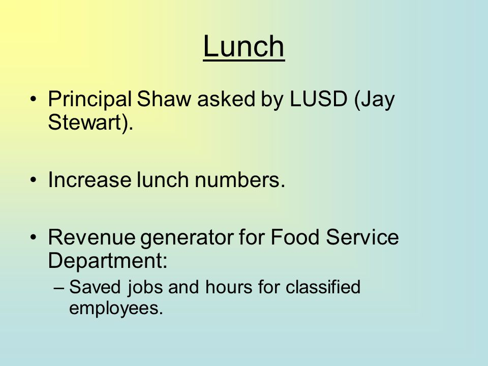 Lunch Principal Shaw asked by LUSD (Jay Stewart). Increase lunch numbers.