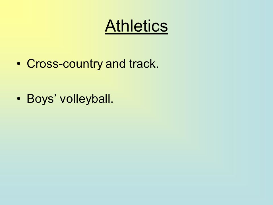Athletics Cross-country and track. Boys' volleyball.