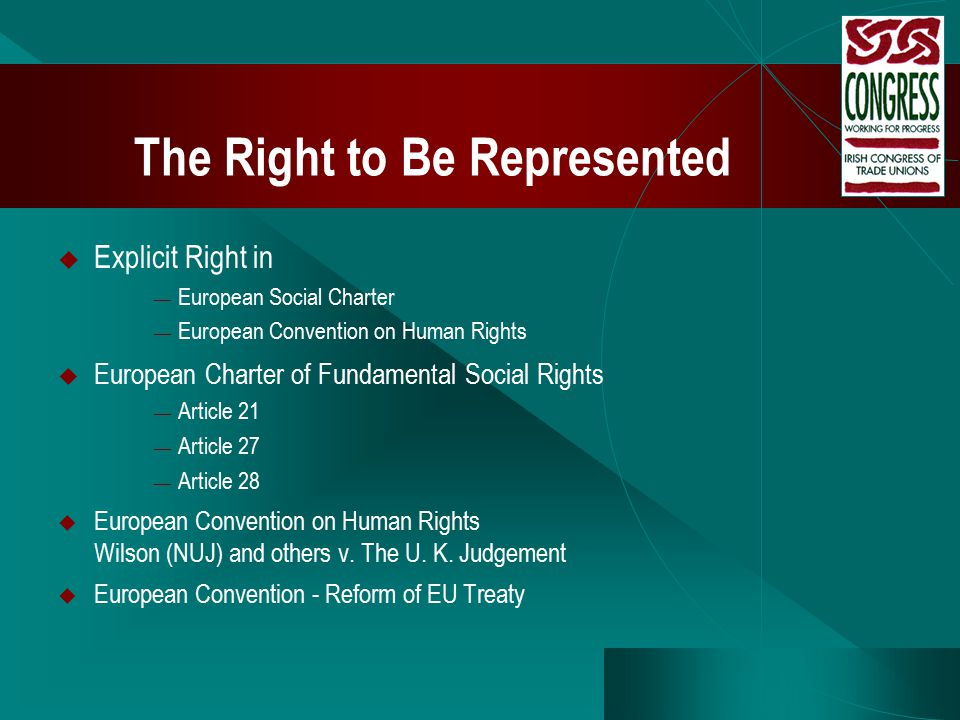 The Right to Be Represented  Explicit Right in — European Social Charter — European Convention on Human Rights  European Charter of Fundamental Soci
