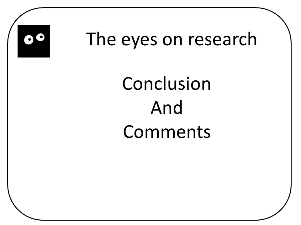 Conclusion And Comments The eyes on research