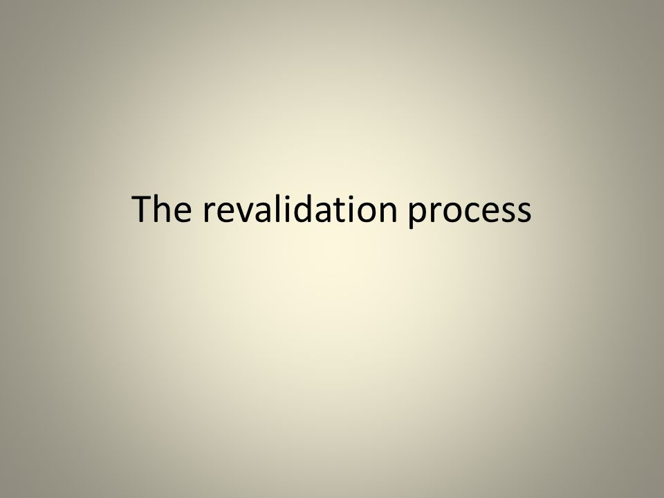 The revalidation process