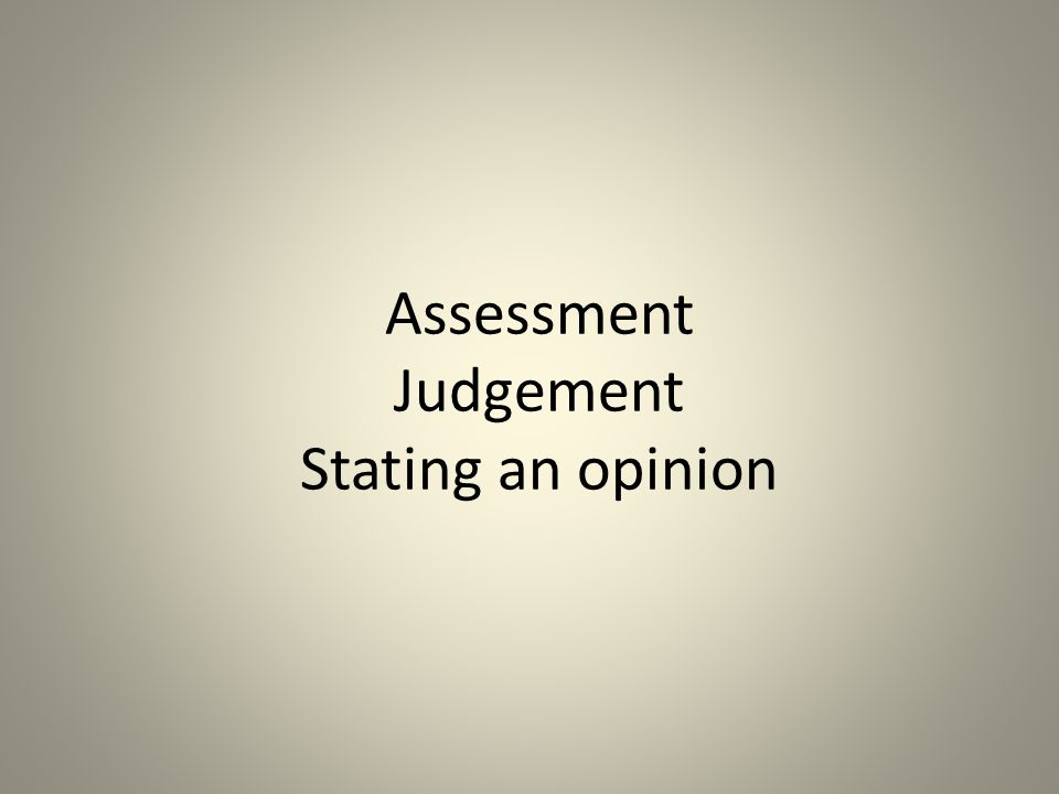 Assessment Judgement Stating an opinion