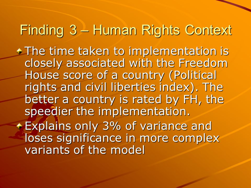 Finding 3 – Human Rights Context The time taken to implementation is closely associated with the Freedom House score of a country (Political rights and civil liberties index).