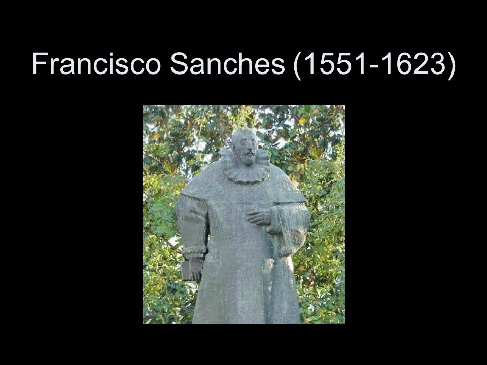 Sanches Sanches was listed among the most dangerous enemies of Christianity: the most ruinous of the skeptics. But he is also praised as the only skeptic who was at the same time a positive thinker. Sanches helped to bring epistemology to center stage in philosophy