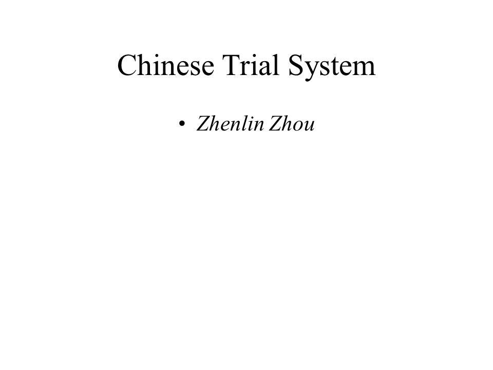 Chinese Trial System Zhenlin Zhou