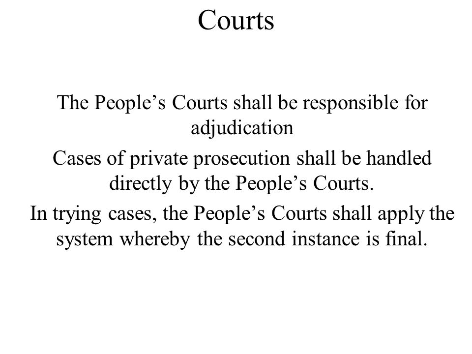 Courts The People's Courts shall be responsible for adjudication Cases of private prosecution shall be handled directly by the People's Courts. In try