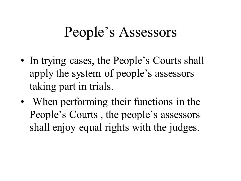 People's Assessors In trying cases, the People's Courts shall apply the system of people's assessors taking part in trials. When performing their func