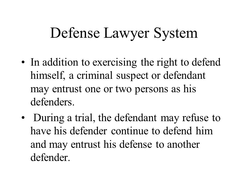 Defense Lawyer System In addition to exercising the right to defend himself, a criminal suspect or defendant may entrust one or two persons as his def