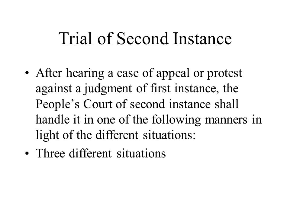 Trial of Second Instance After hearing a case of appeal or protest against a judgment of first instance, the People's Court of second instance shall h
