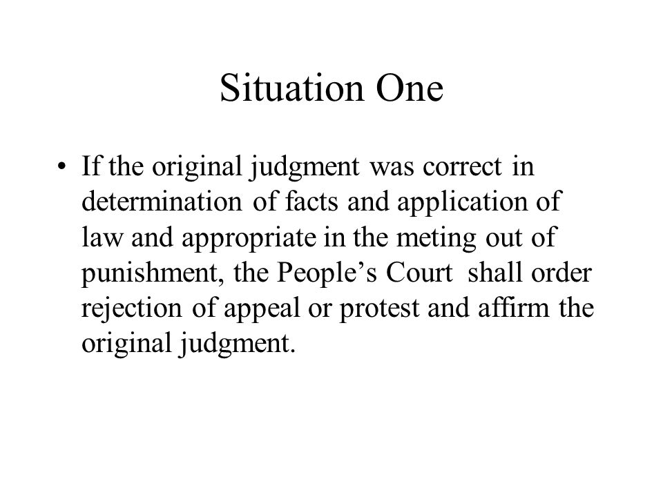 Situation One If the original judgment was correct in determination of facts and application of law and appropriate in the meting out of punishment, t