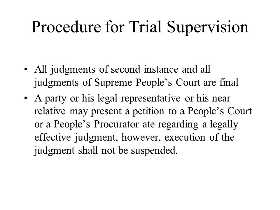 Procedure for Trial Supervision All judgments of second instance and all judgments of Supreme People's Court are final A party or his legal representa
