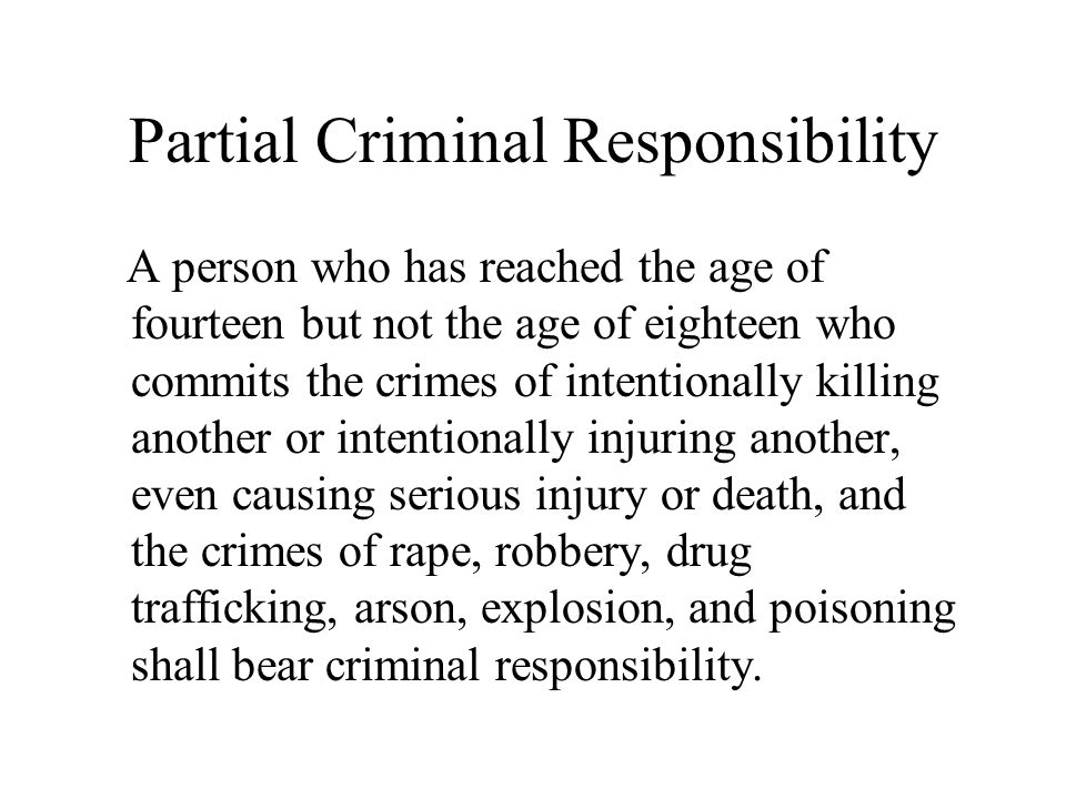 Partial Criminal Responsibility A person who has reached the age of fourteen but not the age of eighteen who commits the crimes of intentionally killi