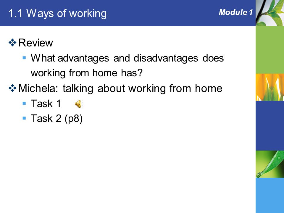 Module 1 1.1 Ways of working  Review  What advantages and disadvantages does working from home has.