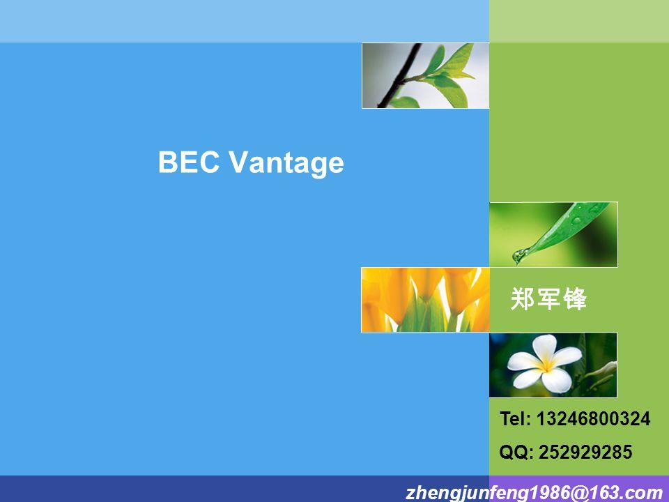 zhengjunfeng1986@163.com BEC Vantage 郑军锋 Tel: 13246800324 QQ: 252929285
