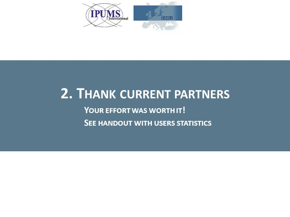 2. T HANK CURRENT PARTNERS Y OUR EFFORT WAS WORTH IT ! S EE HANDOUT WITH USERS STATISTICS