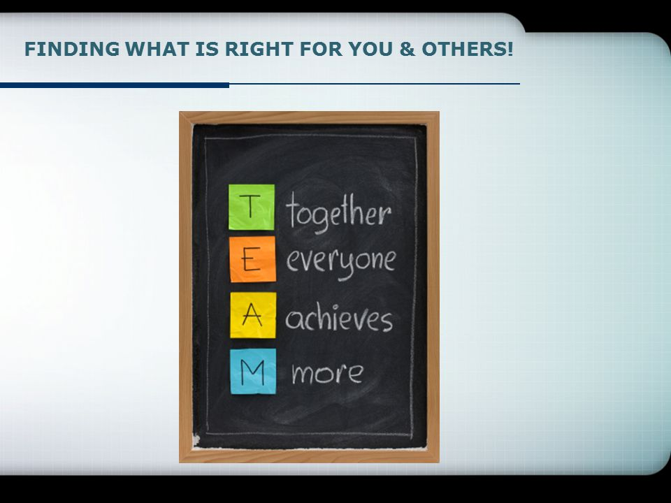 FINDING WHAT IS RIGHT FOR YOU & OTHERS!