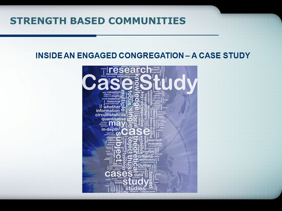 STRENGTH BASED COMMUNITIES INSIDE AN ENGAGED CONGREGATION – A CASE STUDY