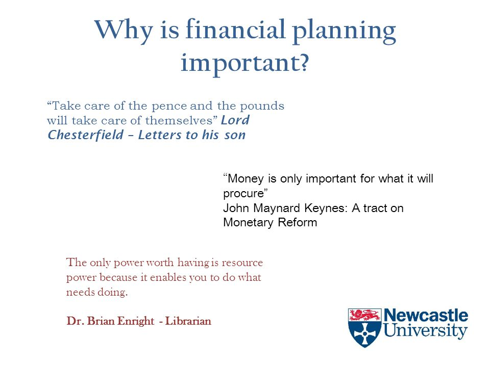 "Why is financial planning important? ""Take care of the pence and the pounds will take care of themselves"" Lord Chesterfield – Letters to his son The o"