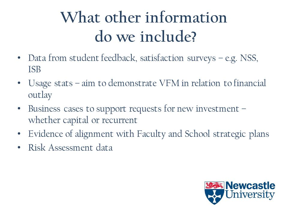 What other information do we include? Data from student feedback, satisfaction surveys – e.g. NSS, ISB Usage stats – aim to demonstrate VFM in relatio