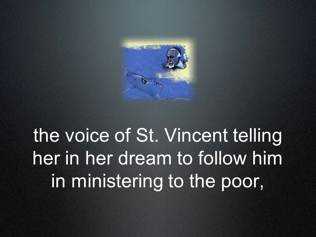 the voice of St. Vincent telling her in her dream to follow him in ministering to the poor,