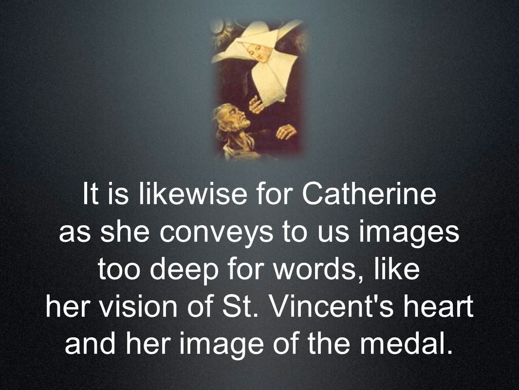 It is likewise for Catherine as she conveys to us images too deep for words, like her vision of St.