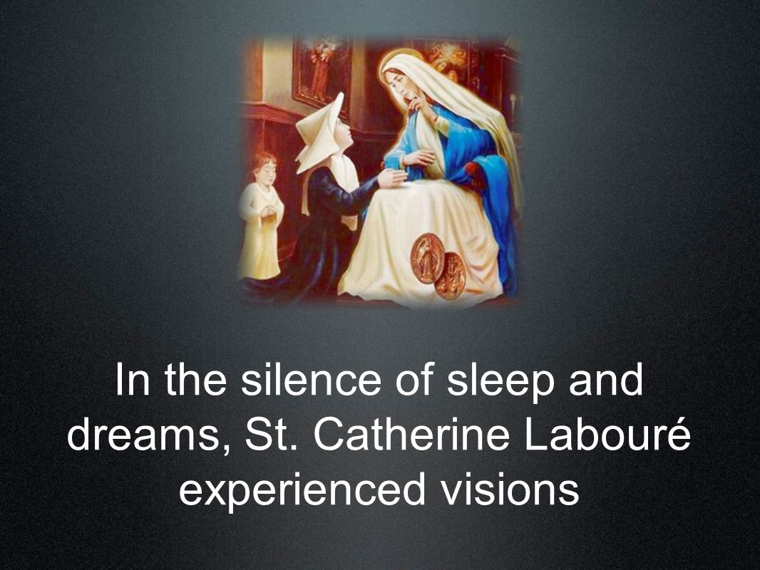In the silence of sleep and dreams, St. Catherine Labouré experienced visions