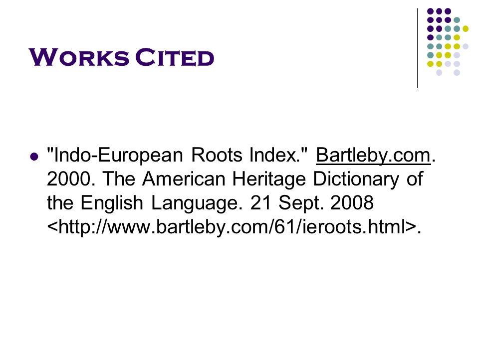 Works Cited Indo-European Roots Index. Bartleby.com.