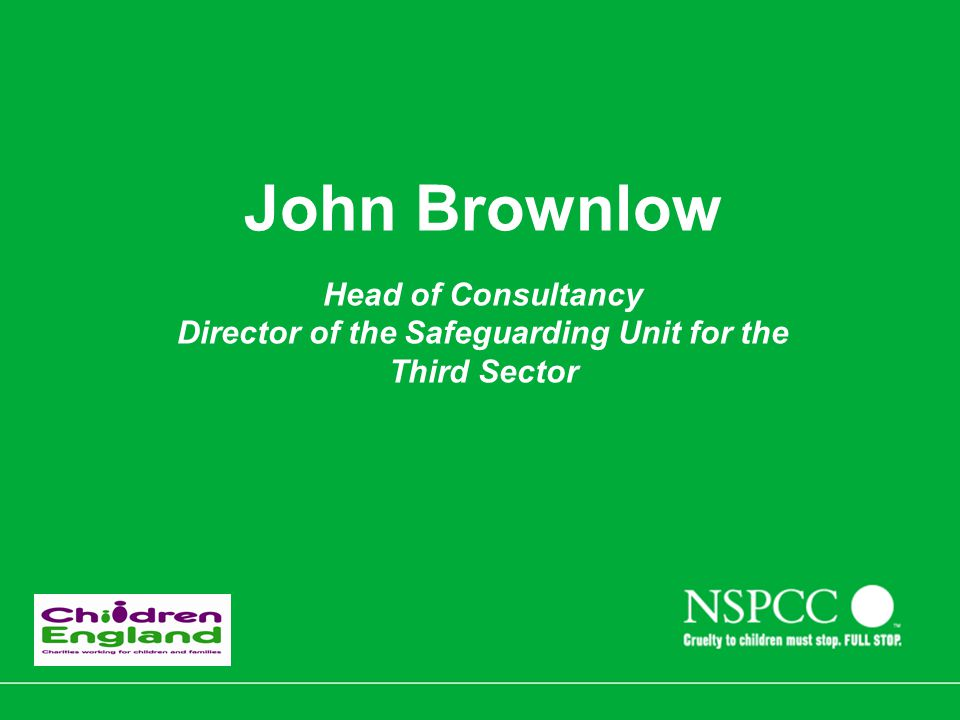 John Brownlow Head of Consultancy Director of the Safeguarding Unit for the Third Sector