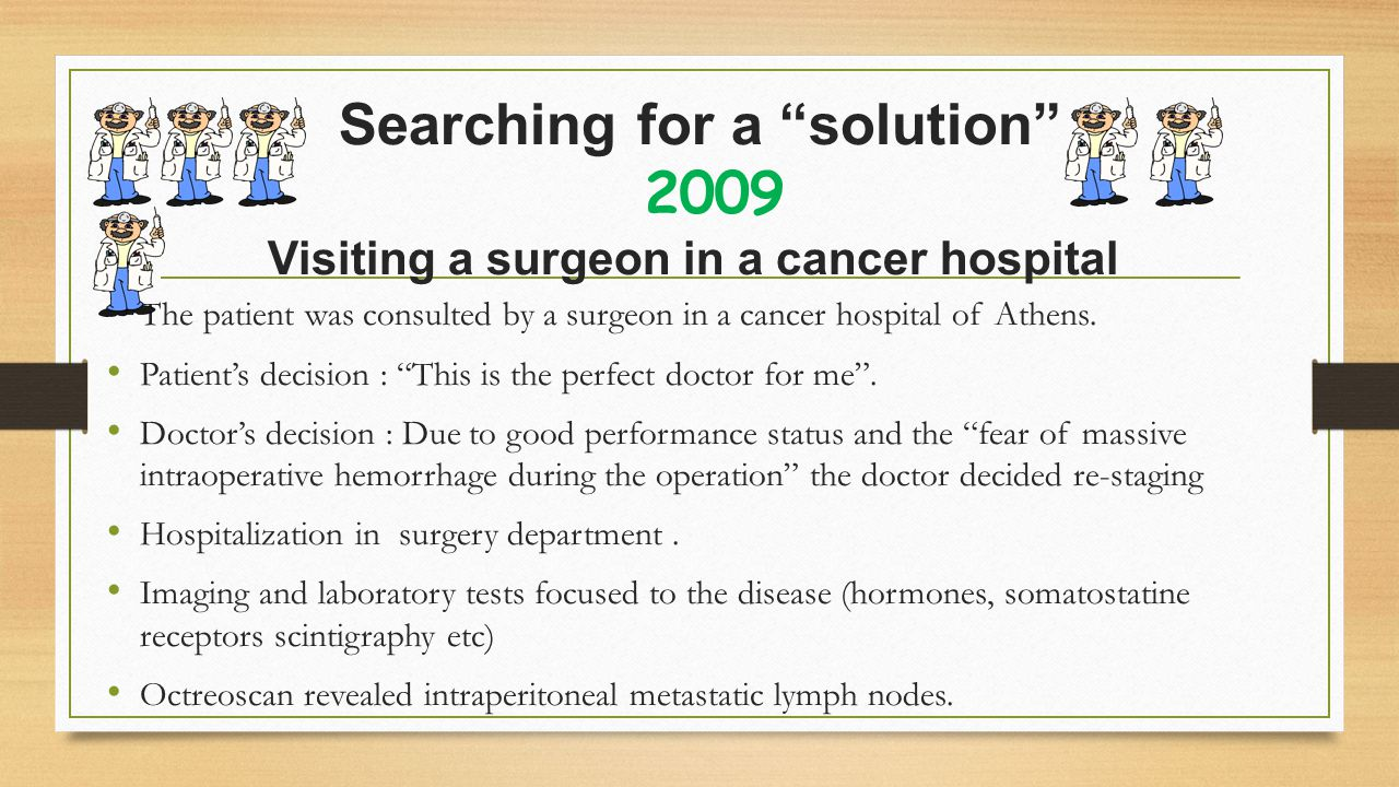 Searching for a solution 2009 Visiting a surgeon in a cancer hospital The patient was consulted by a surgeon in a cancer hospital of Athens.