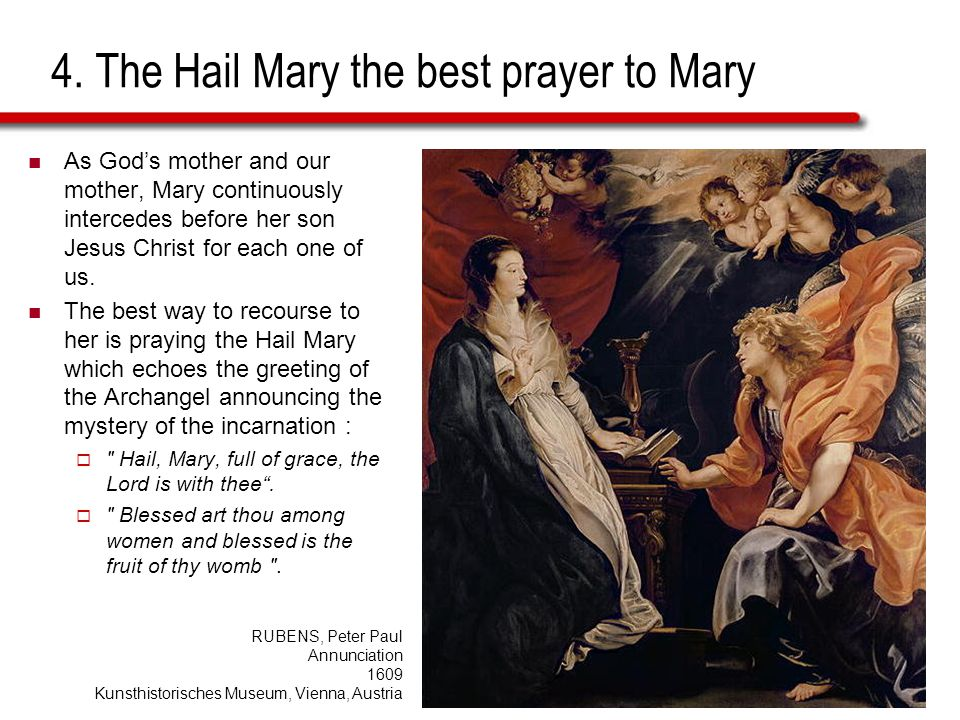 4. The Hail Mary the best prayer to Mary As God's mother and our mother, Mary continuously intercedes before her son Jesus Christ for each one of us.