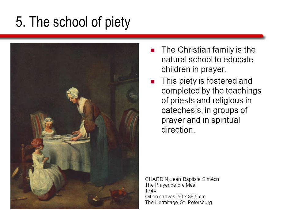 5. The school of piety The Christian family is the natural school to educate children in prayer.