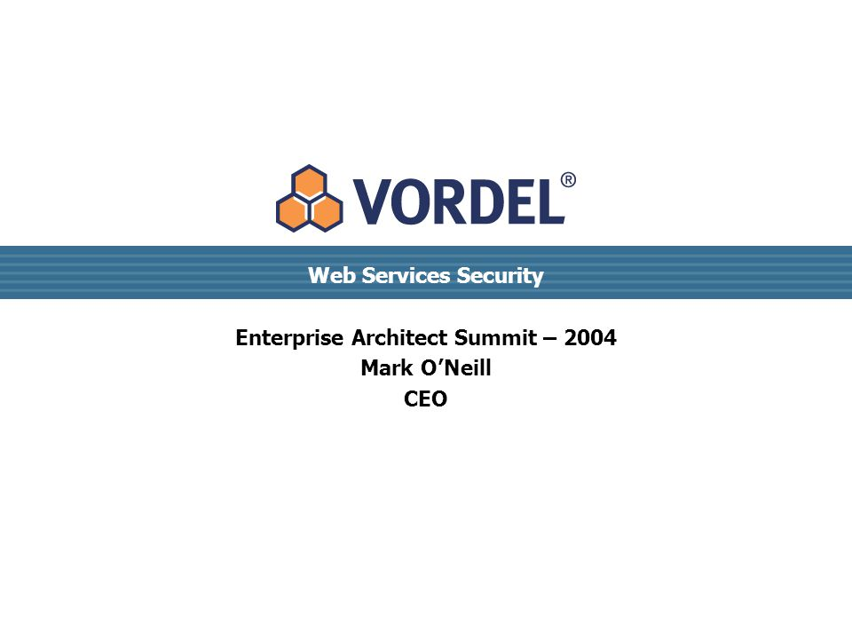 Web Services Security Enterprise Architect Summit – 2004 Mark O'Neill CEO