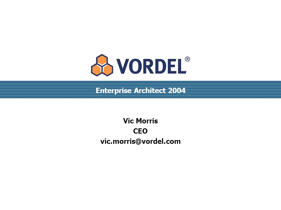 Enterprise Architect 2004 Vic Morris CEO vic.morris@vordel.com