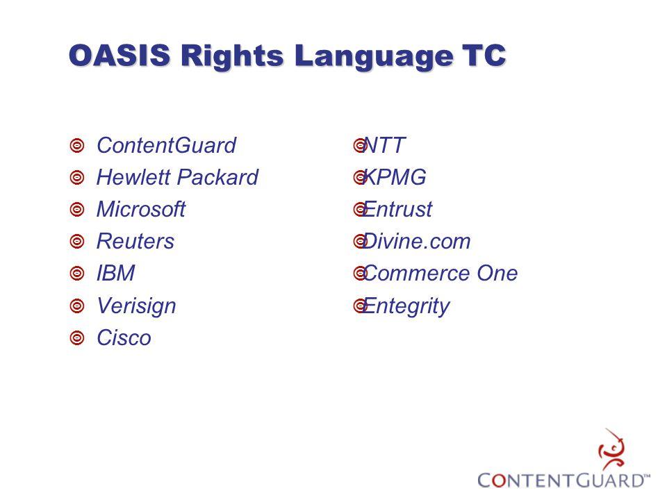 OASIS Rights Language TC  ContentGuard  Hewlett Packard  Microsoft  Reuters  IBM  Verisign  Cisco  NTT  KPMG  Entrust  Divine.com  Commerc