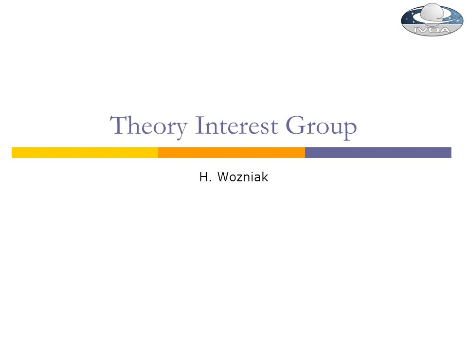 Theory Interest Group H. Wozniak