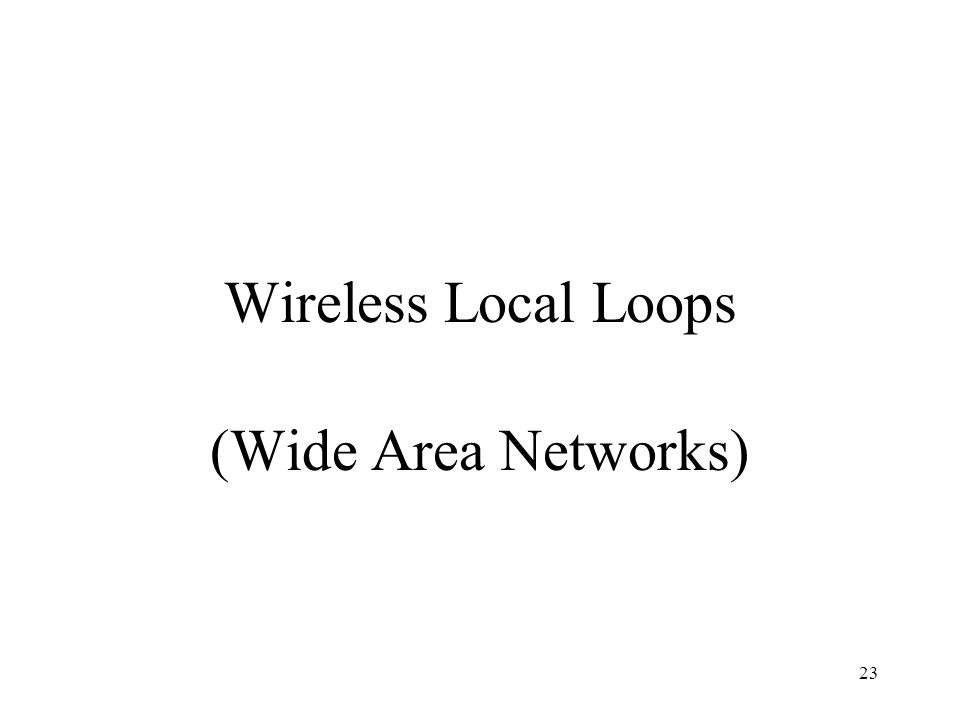 23 Wireless Local Loops (Wide Area Networks)