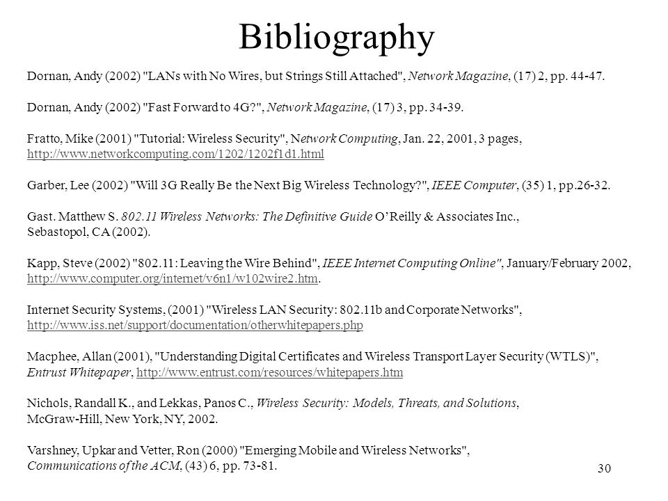30 Bibliography Dornan, Andy (2002) LANs with No Wires, but Strings Still Attached , Network Magazine, (17) 2, pp.