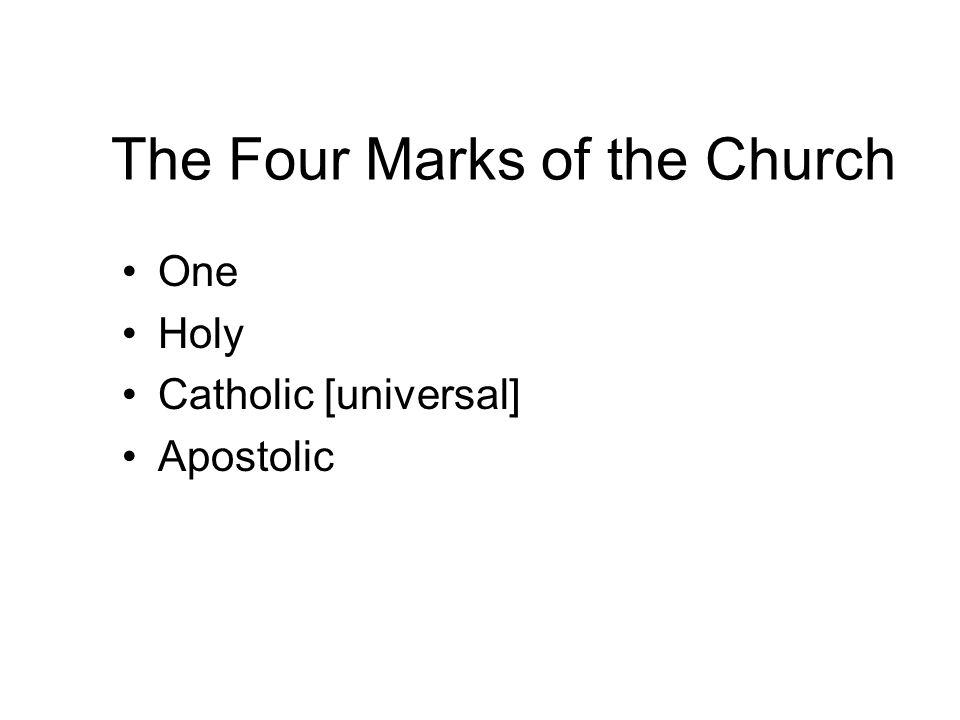 The Four Marks of the Church One Holy Catholic [universal] Apostolic