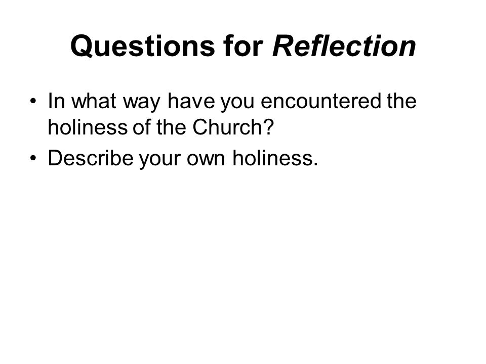 Questions for Reflection In what way have you encountered the holiness of the Church.