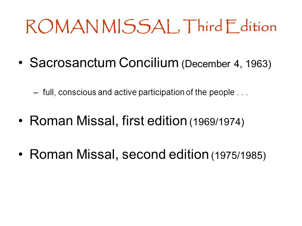 Sacrosanctum Concilium (December 4, 1963) –full, conscious and active participation of the people... Roman Missal, first edition (1969/1974) Roman Mis