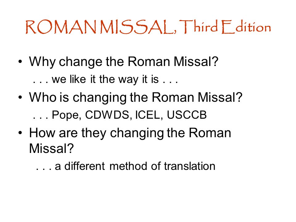 Why change the Roman Missal ... we like it the way it is...