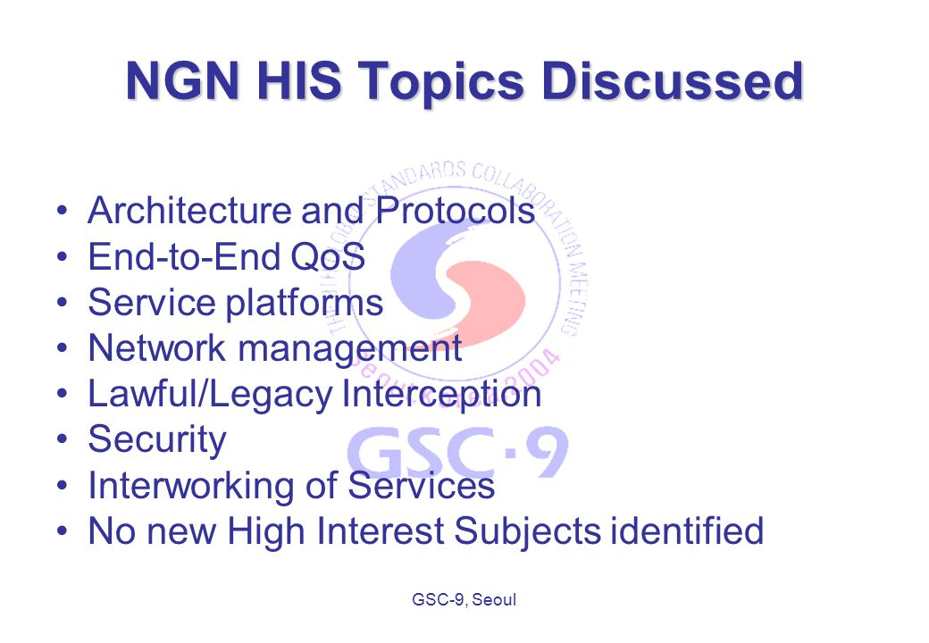 GSC-9, Seoul NGN Overview & Decisions GSC is not the forum to discuss regulatory issues per se.