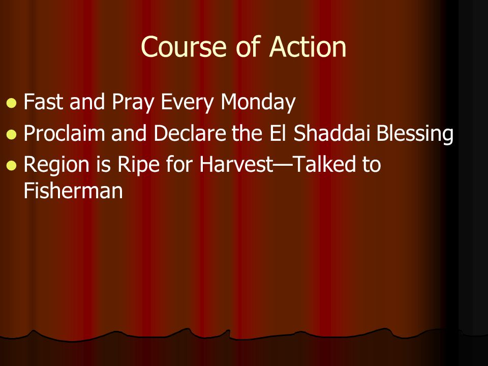 Course of Action Fast and Pray Every Monday Proclaim and Declare the El Shaddai Blessing Region is Ripe for Harvest—Talked to Fisherman