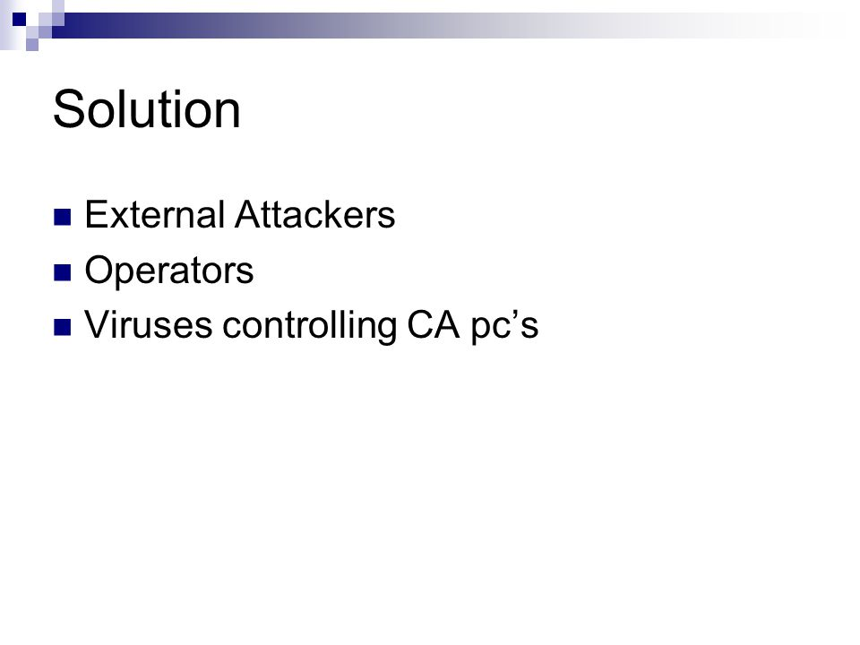 Solution External Attackers Operators Viruses controlling CA pc's