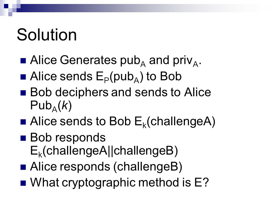 Solution Alice Generates pub A and priv A.