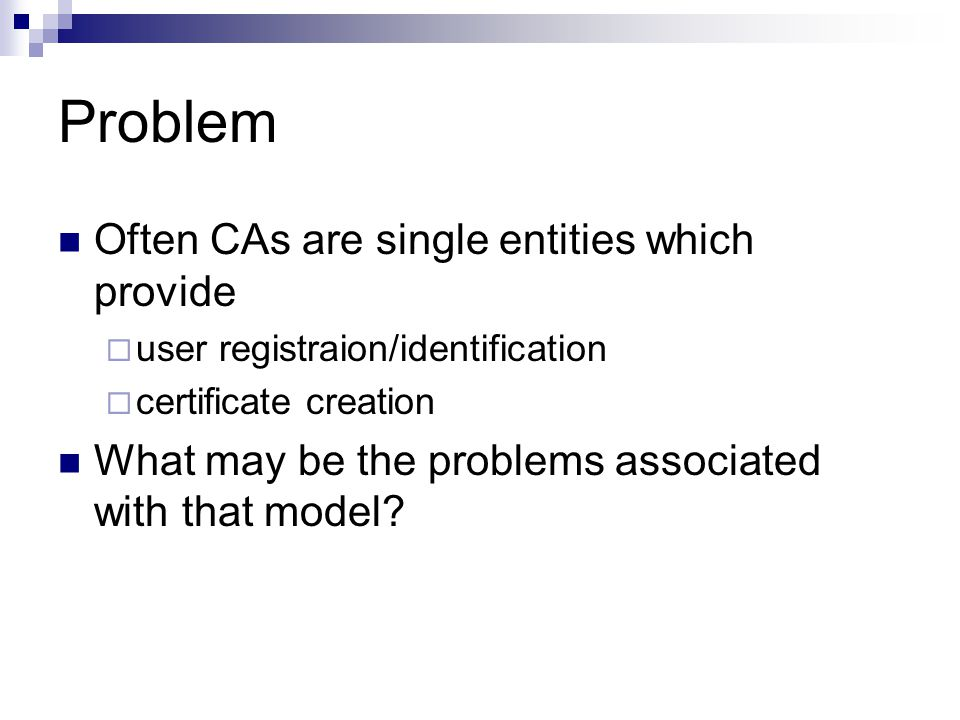 Problem Often CAs are single entities which provide  user registraion/identification  certificate creation What may be the problems associated with that model