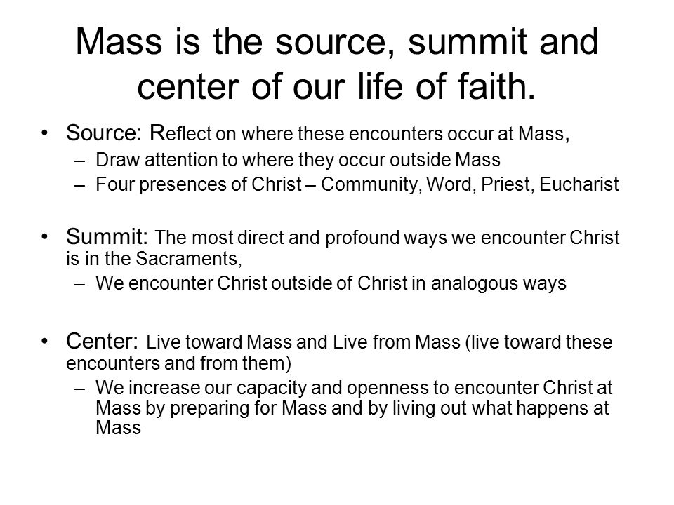 Mass is the source, summit and center of our life of faith.